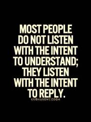 2019 6 17 Most-people-do-not-listen-with-the-intent-to-understand-they-listen-with-the-intent-to-reply1